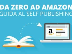Da Zero ad Amazon - Guida al Self Publishing
